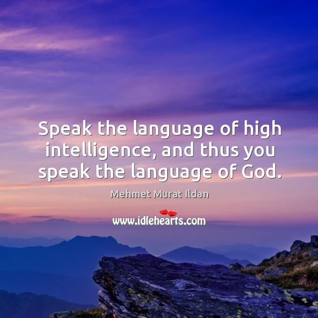 Speak the language of high intelligence, and thus you speak the language of God. Image