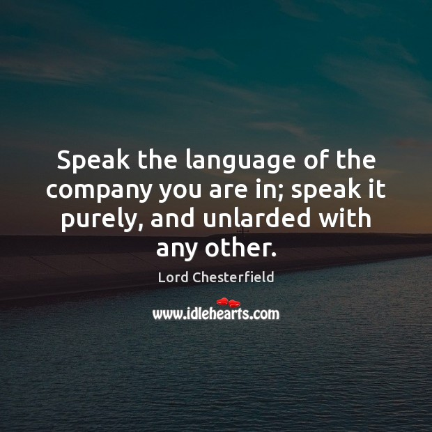 Image, Speak the language of the company you are in; speak it purely,
