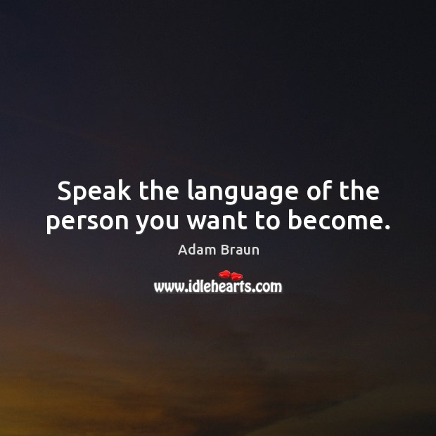 Image, Speak the language of the person you want to become.