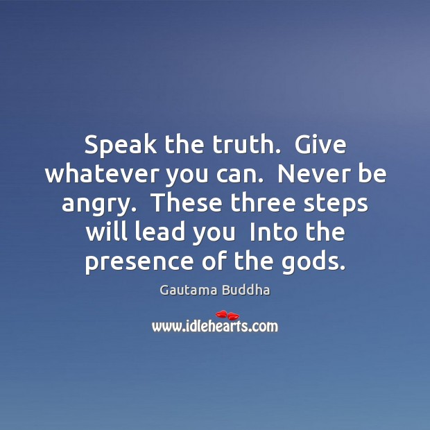 Speak the truth.  Give whatever you can.  Never be angry.  These three Image