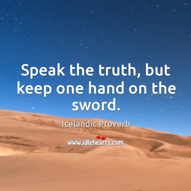 Speak the truth, but keep one hand on the sword. Icelandic Proverbs Image