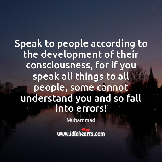 Speak to people according to the development of their consciousness, for if Muhammad Picture Quote
