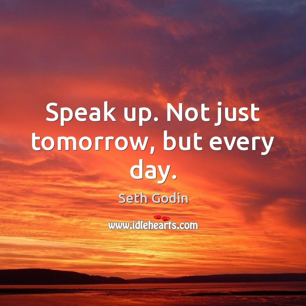 Speak up. Not just tomorrow, but every day. Image