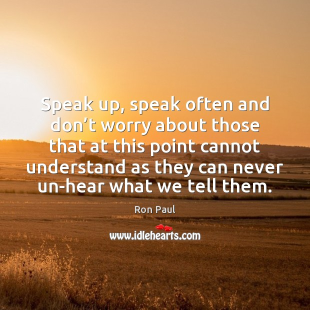 Image, Speak up, speak often and don't worry about those that at
