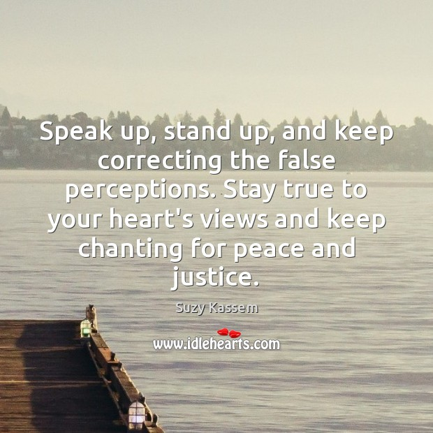 Speak up, stand up, and keep correcting the false perceptions. Stay true Image