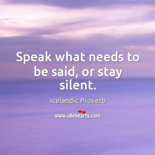 Speak what needs to be said, or stay silent. Icelandic Proverbs Image