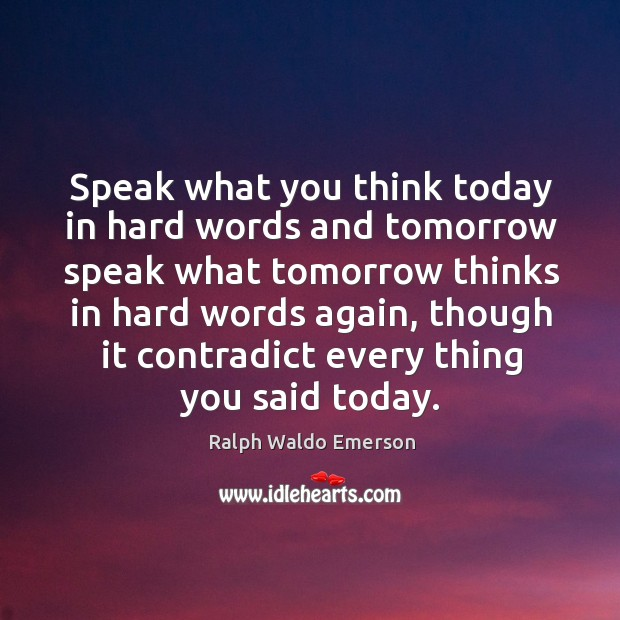 Image, Speak what you think today in hard words and tomorrow speak what