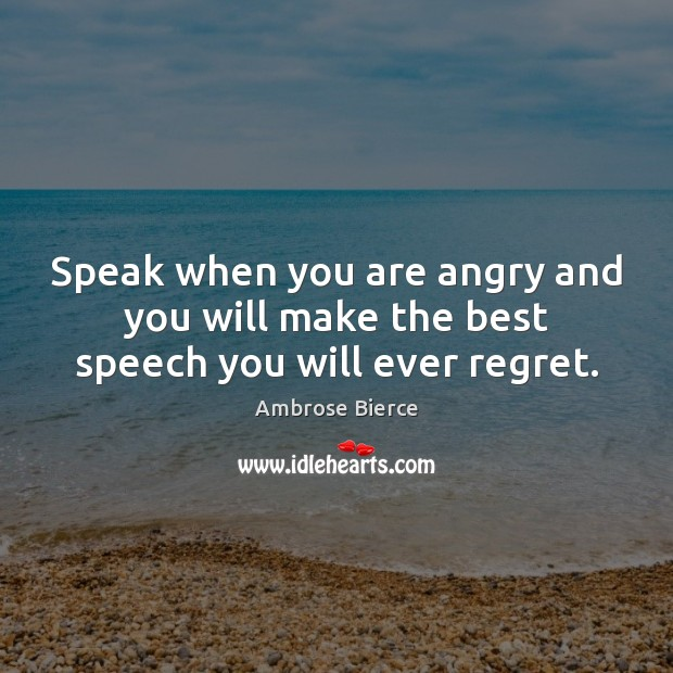 Image, Speak when you are angry and you will make the best speech you will ever regret.