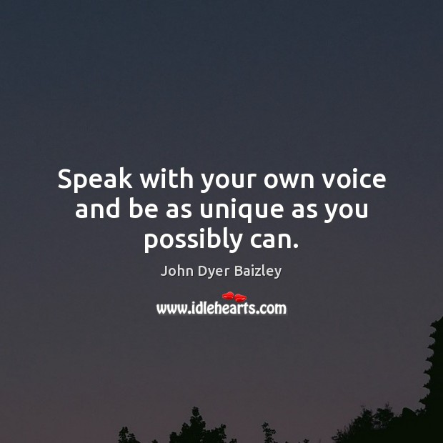 Image, Speak with your own voice and be as unique as you possibly can.
