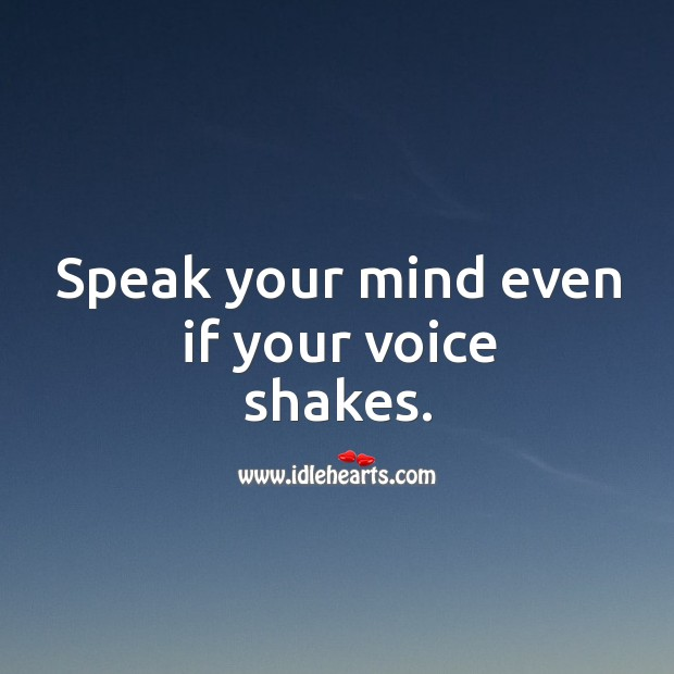 Speak your mind even if your voice shakes. Image