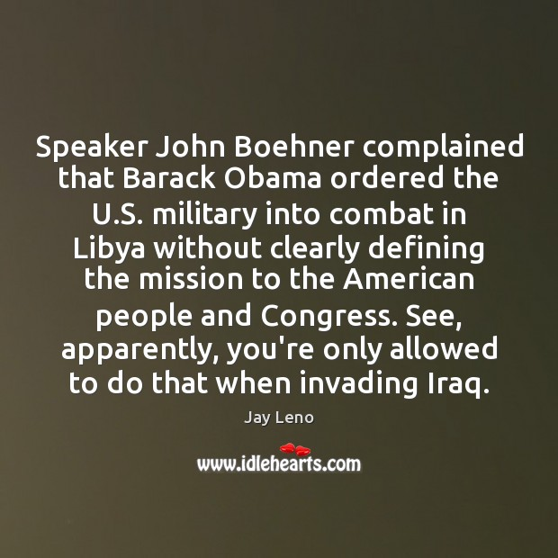 Speaker John Boehner complained that Barack Obama ordered the U.S. military Image