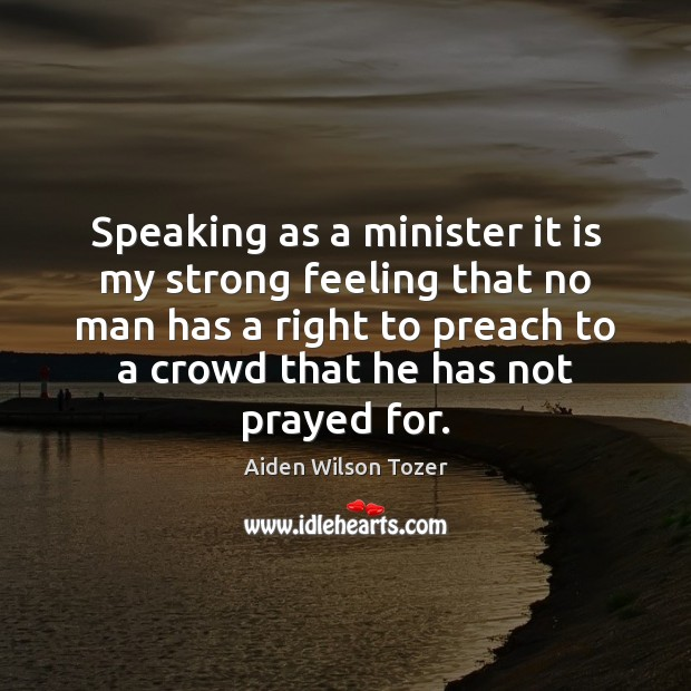 Speaking as a minister it is my strong feeling that no man Aiden Wilson Tozer Picture Quote