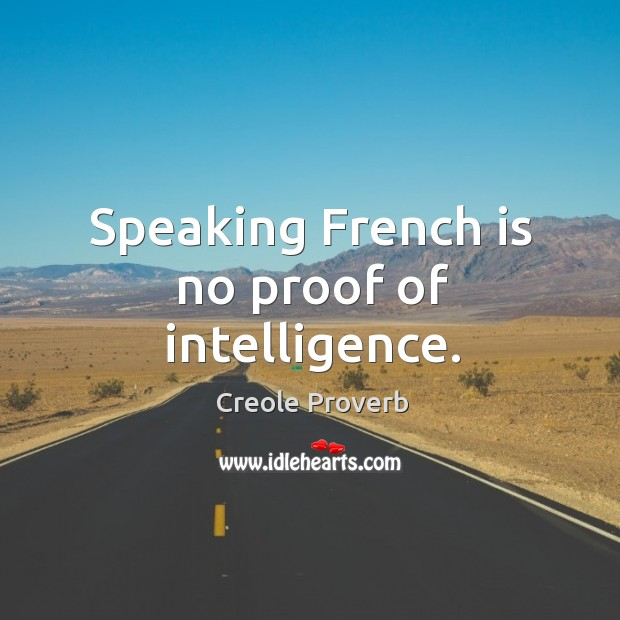 Speaking french is no proof of intelligence. Creole Proverbs Image