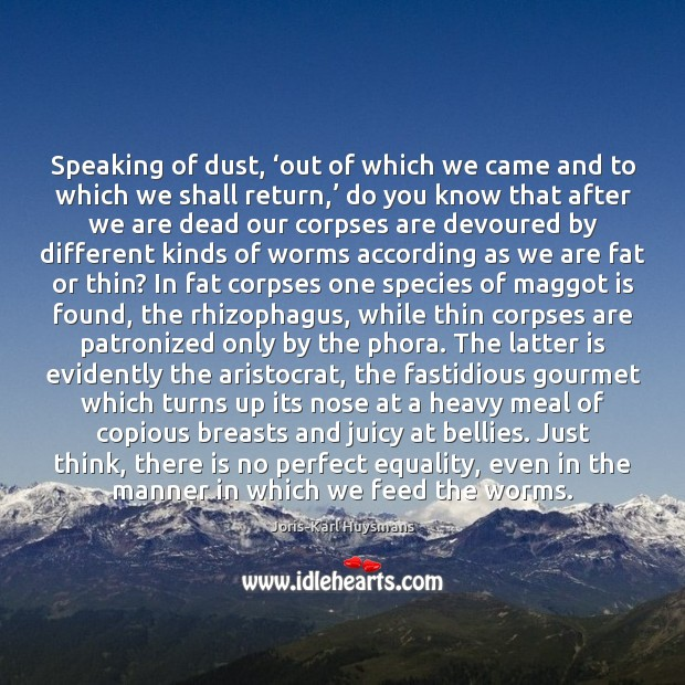 Speaking of dust, 'out of which we came and to which we Image