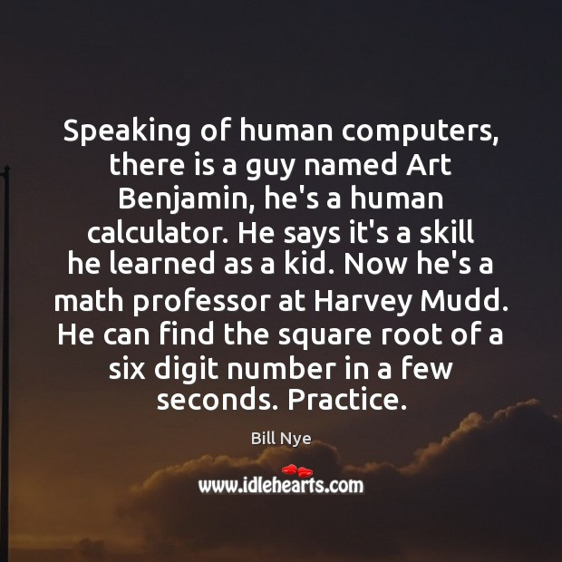 Speaking of human computers, there is a guy named Art Benjamin, he's Bill Nye Picture Quote