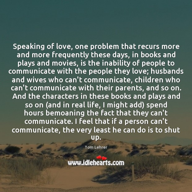 Speaking of love, one problem that recurs more and more frequently these Tom Lehrer Picture Quote