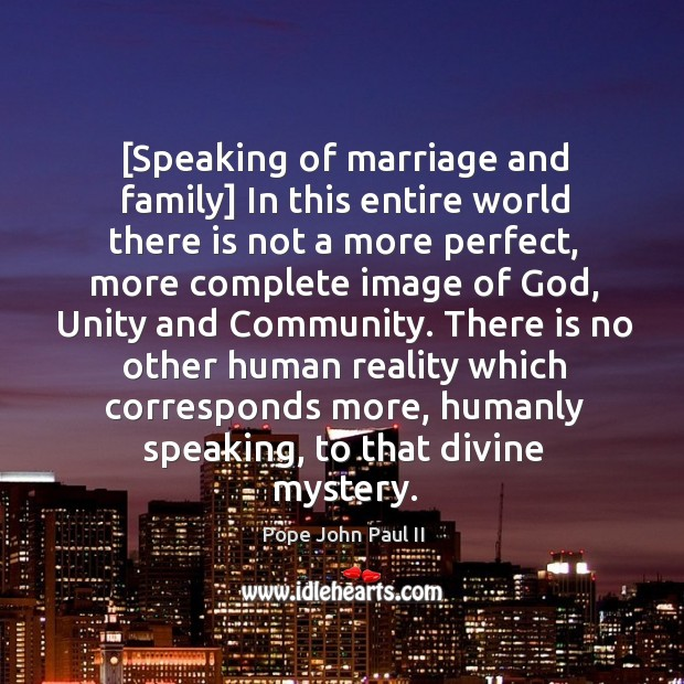 [Speaking of marriage and family] In this entire world there is not Image