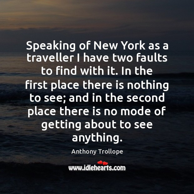 Speaking of New York as a traveller I have two faults to Image
