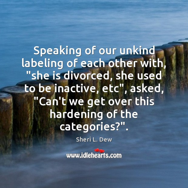 """Speaking of our unkind labeling of each other with, """"she is divorced, Image"""