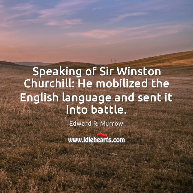 Speaking of Sir Winston Churchill: He mobilized the English language and sent Image