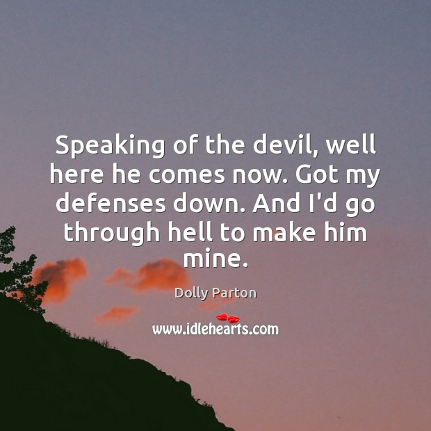 Speaking of the devil, well here he comes now. Got my defenses Dolly Parton Picture Quote
