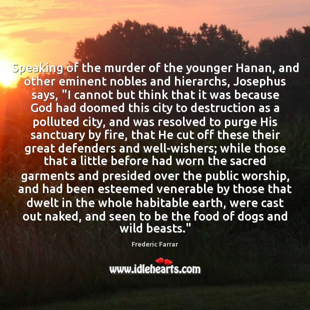 Speaking of the murder of the younger Hanan, and other eminent nobles Frederic Farrar Picture Quote