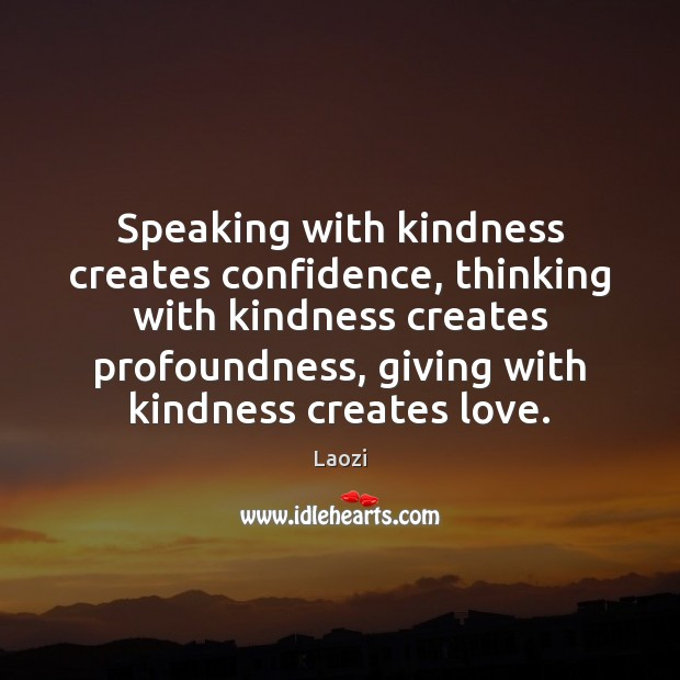 Image, Speaking with kindness creates confidence, thinking with kindness creates profoundness, giving with