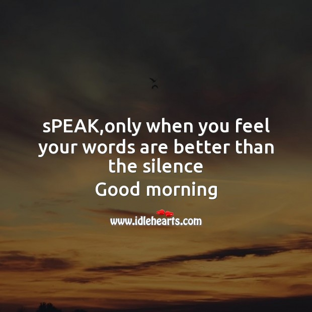 Speak,only when you feel your words Good Morning Messages Image