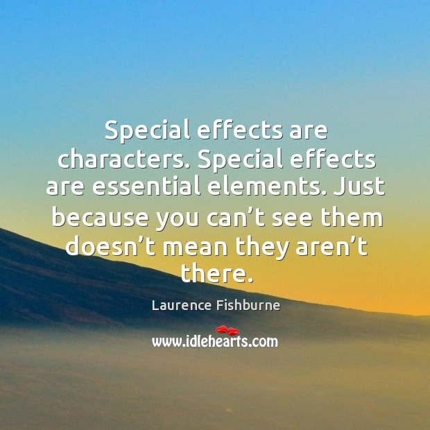 Special effects are characters. Special effects are essential elements. Laurence Fishburne Picture Quote