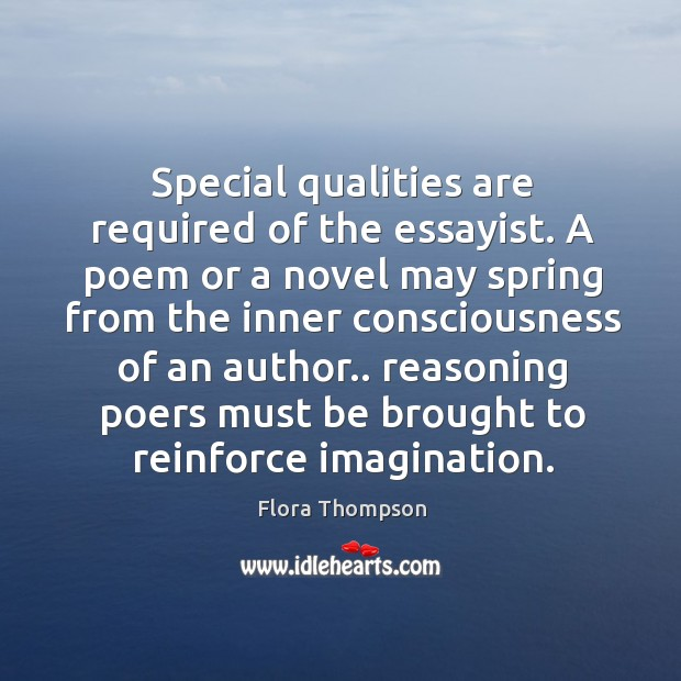 Special qualities are required of the essayist. A poem or a novel Image