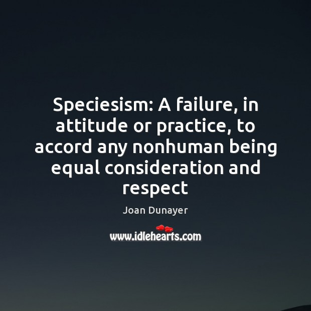 Speciesism: A failure, in attitude or practice, to accord any nonhuman being Image