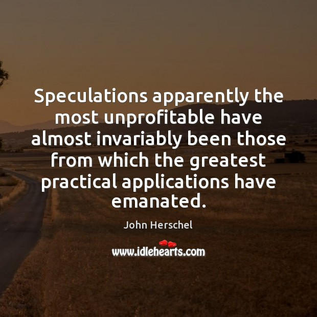 Speculations apparently the most unprofitable have almost invariably been those from which Image