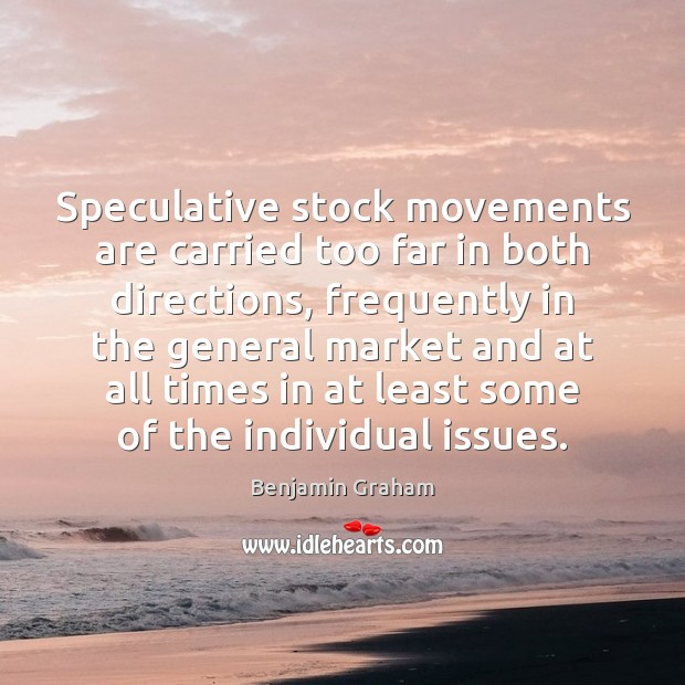 Image, Speculative stock movements are carried too far in both directions, frequently in