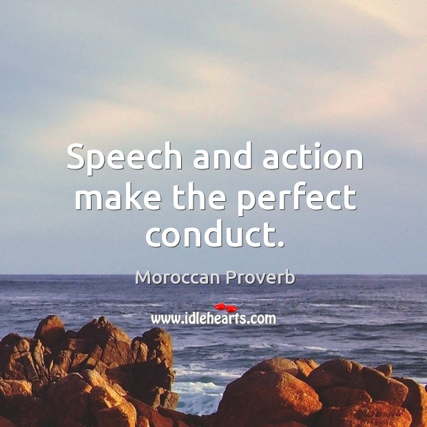 Speech and action make the perfect conduct. Moroccan Proverbs Image