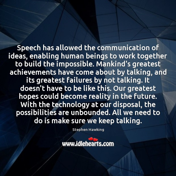 Speech has allowed the communication of ideas, enabling human beings to work Stephen Hawking Picture Quote