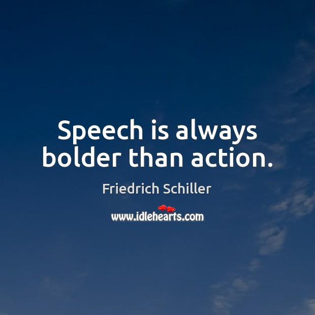 Image, Speech is always bolder than action.