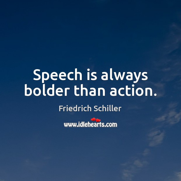 Speech is always bolder than action. Friedrich Schiller Picture Quote