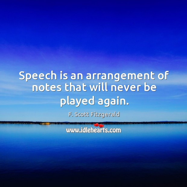 Image, Speech is an arrangement of notes that will never be played again.