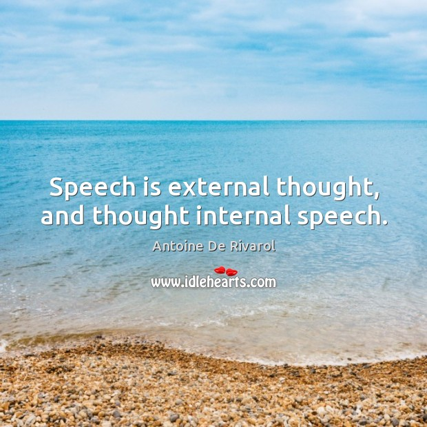 Speech is external thought, and thought internal speech. Antoine De Rivarol Picture Quote