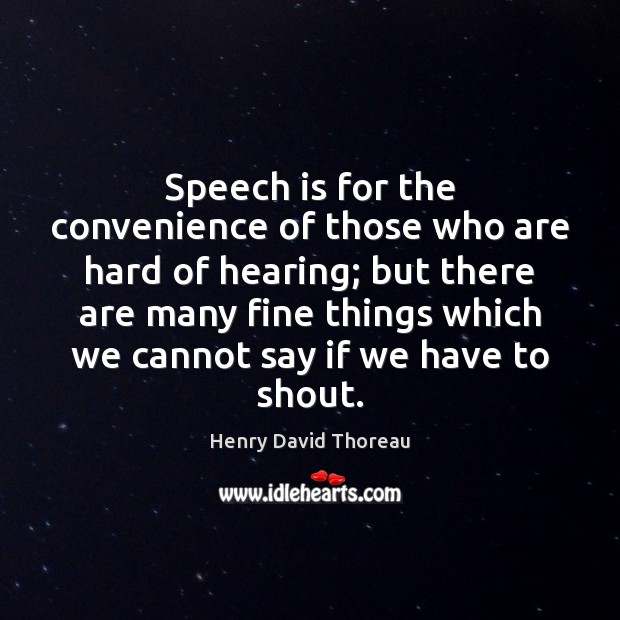 Speech is for the convenience of those who are hard of hearing; Image