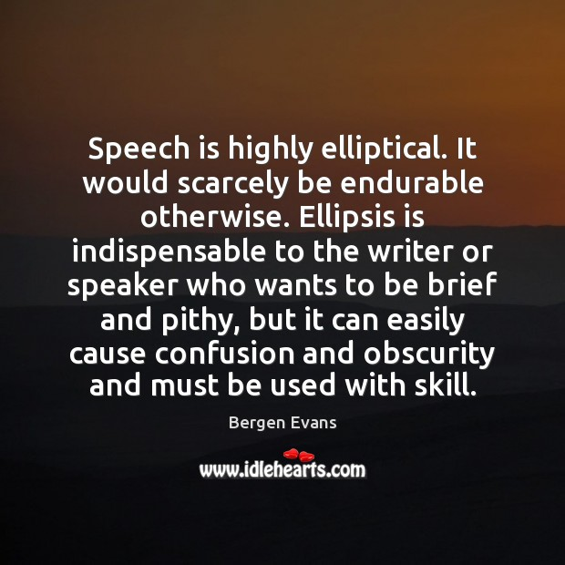 Image, Speech is highly elliptical. It would scarcely be endurable otherwise. Ellipsis is