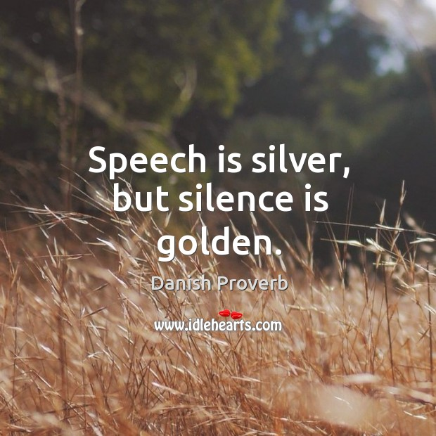Image, Speech is silver, but silence is golden.