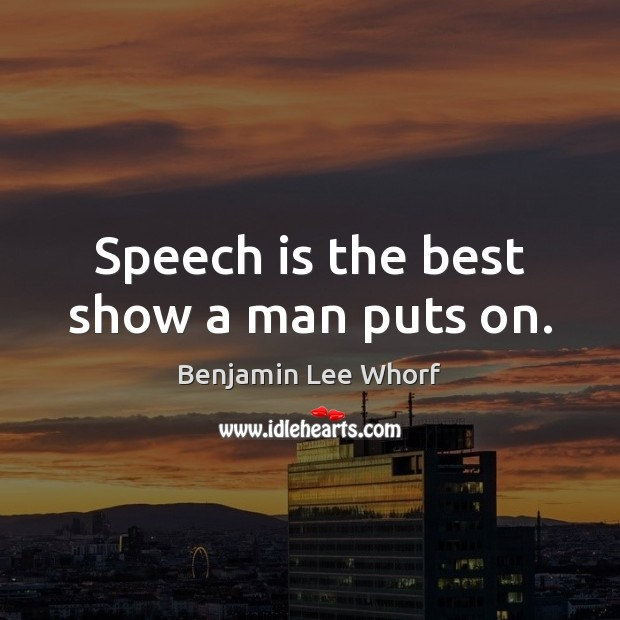 Image, Speech is the best show a man puts on.
