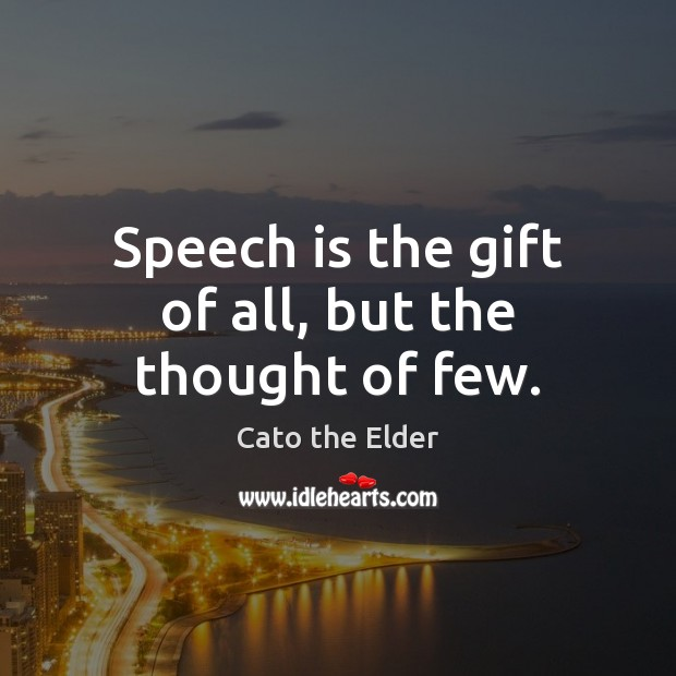Speech is the gift of all, but the thought of few. Gift Quotes Image