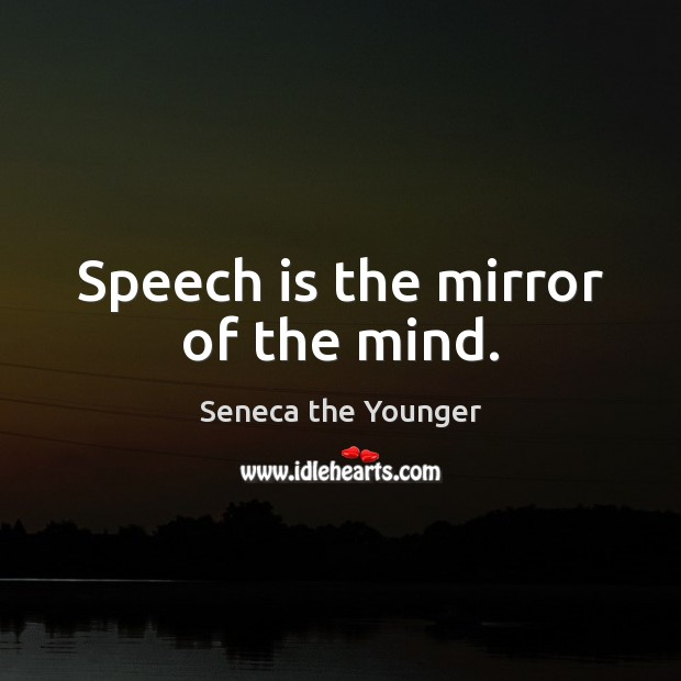 Image, Speech is the mirror of the mind.