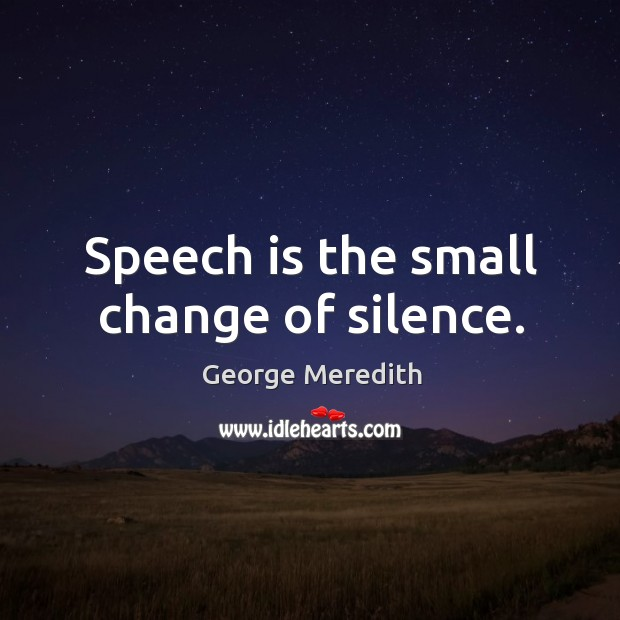 Speech is the small change of silence. Image