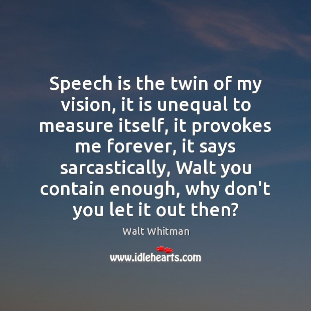 Speech is the twin of my vision, it is unequal to measure Image