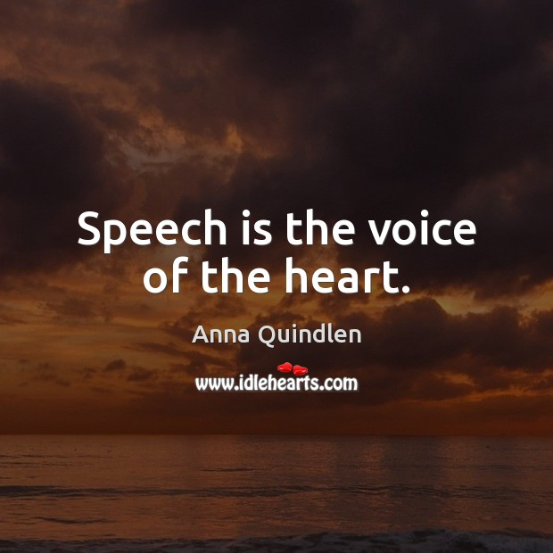 Image, Speech is the voice of the heart.