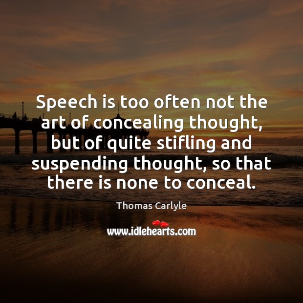 Image, Speech is too often not the art of concealing thought, but of