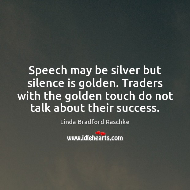 Speech may be silver but silence is golden. Traders with the golden Silence Quotes Image